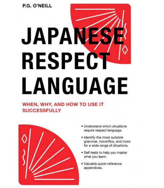 Japanese Respect Language (When, Why, and How to Use it Successfully) New Edition